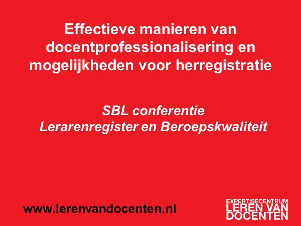 Effectieve manieren van docentprofessionalisering en mogelijkheden voor herregistratie SBL conferentie Lerarenregister en Beroepskwaliteit www.lerenvandocenten.nl