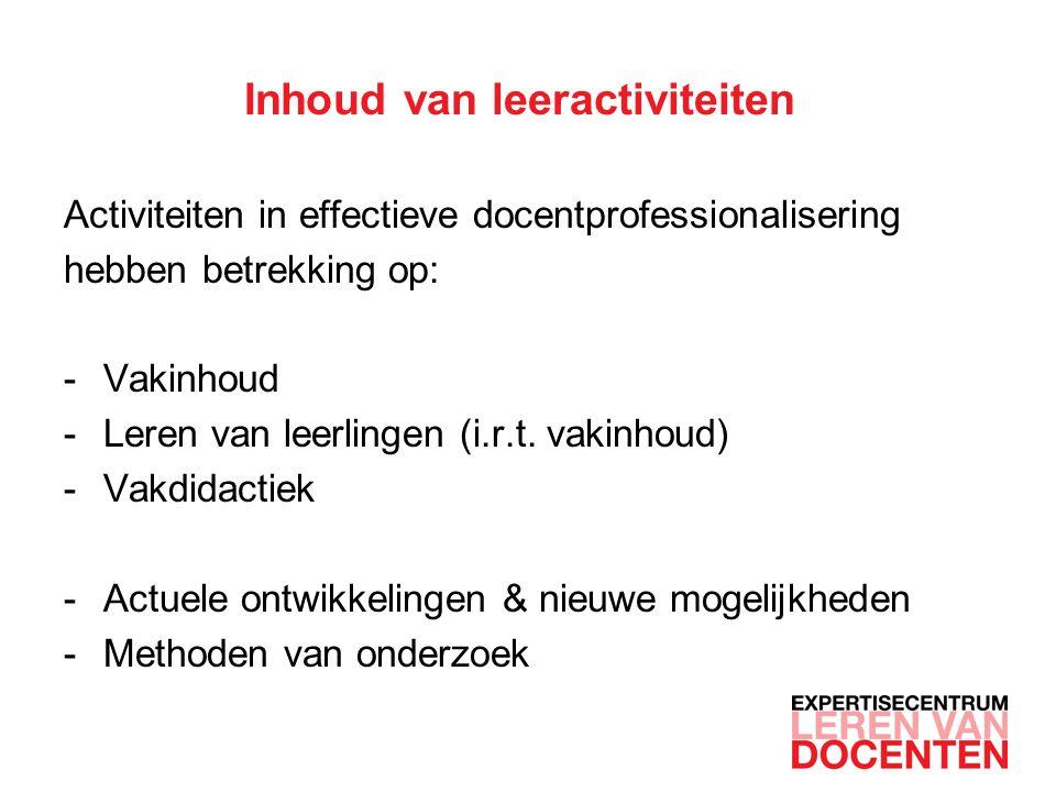 Inhoud van leeractiviteiten Activiteiten in effectieve docentprofessionalisering hebben betrekking op: -Vakinhoud -Leren van leerlingen (i.r.t.