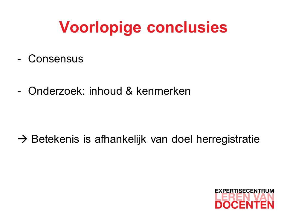 Voorlopige conclusies -Consensus -Onderzoek: inhoud & kenmerken  Betekenis is afhankelijk van doel herregistratie