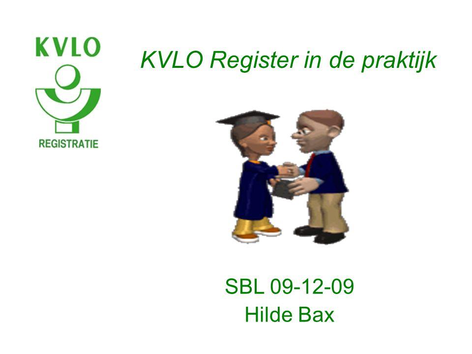 KVLO Register in de praktijk SBL 09-12-09 Hilde Bax