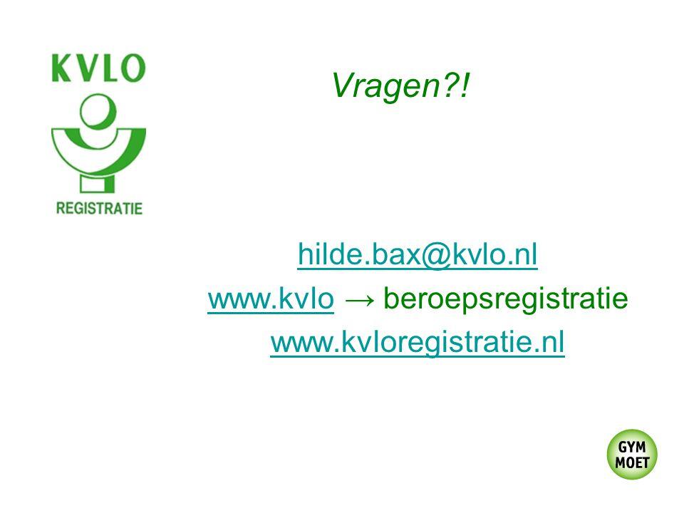 hilde.bax@kvlo.nl www.kvlowww.kvlo → beroepsregistratie www.kvloregistratie.nl Vragen !