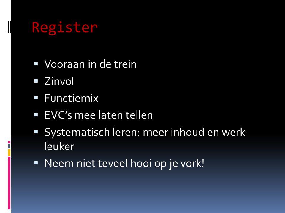 Register  Vooraan in de trein  Zinvol  Functiemix  EVC's mee laten tellen  Systematisch leren: meer inhoud en werk leuker  Neem niet teveel hooi op je vork!