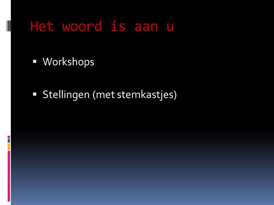 Het woord is aan u  Workshops  Stellingen (met stemkastjes)