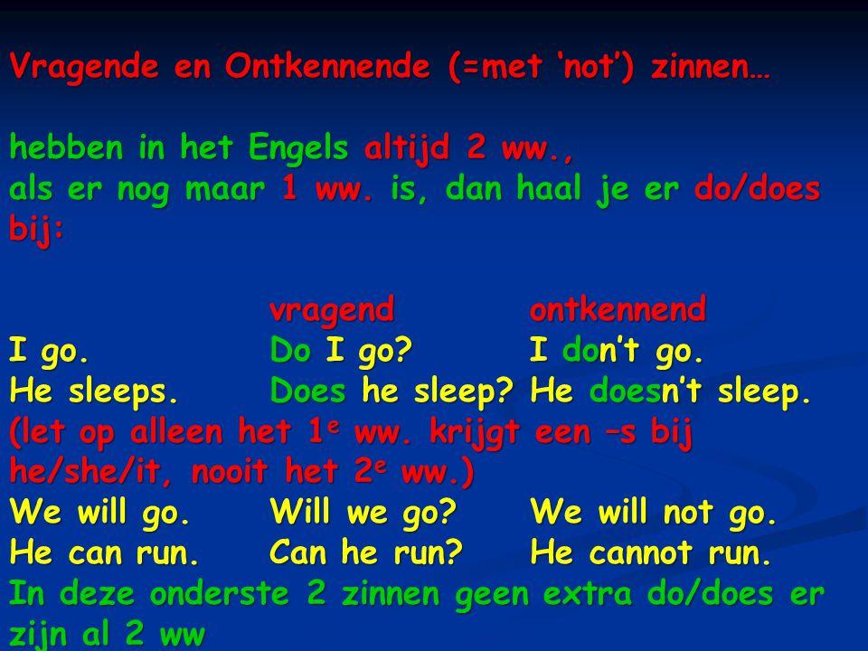 Vragende en Ontkennende (=met 'not') zinnen… hebben in het Engels altijd 2 ww., als er nog maar 1 ww. is, dan haal je er do/does bij: vragendontkennen
