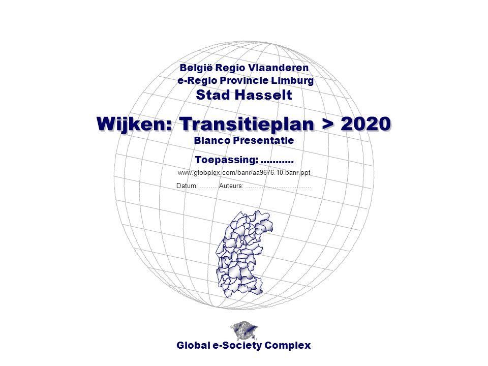 Global e-Society Complex België Regio Vlaanderen e-Regio Provincie Limburg Stad Hasselt www.globplex.com/banr/aa9676.10.banr.ppt Toepassing:...........