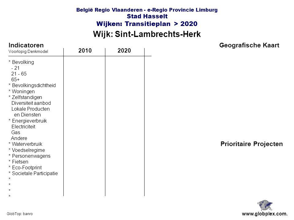 België Regio Vlaanderen - e-Regio Provincie Limburg Stad Hasselt Wijken: Transitieplan > 2020 Wijk: Sint-Lambrechts-Herk www.globplex.com.