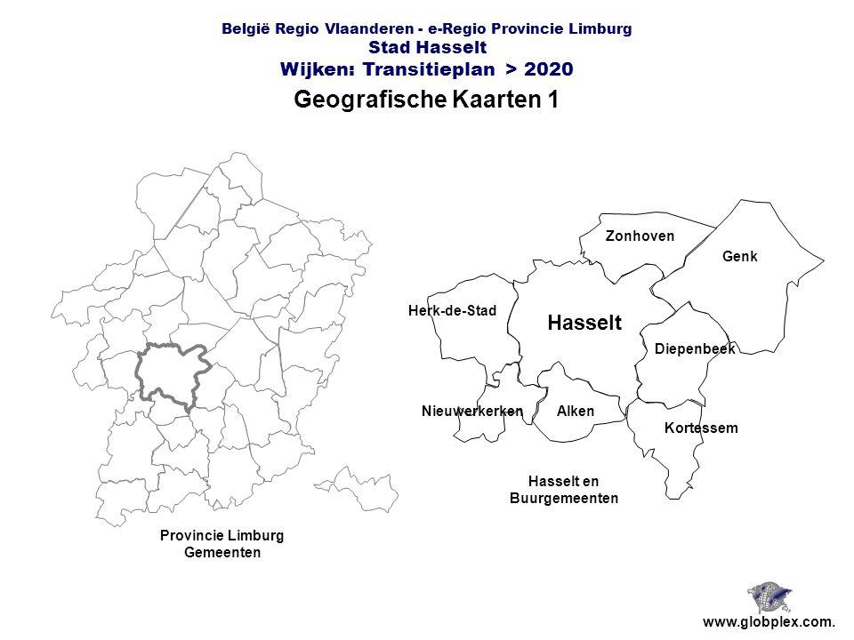 België Regio Vlaanderen - e-Regio Provincie Limburg Stad Hasselt Wijken: Transitieplan > 2020 Geografische Kaarten 1 www.globplex.com.