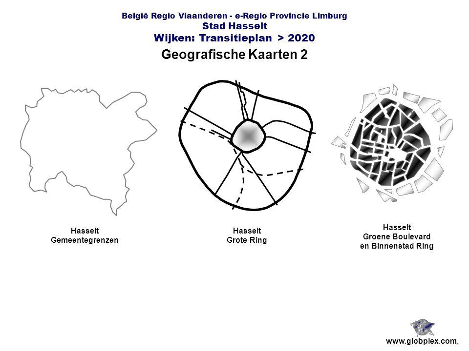 België Regio Vlaanderen - e-Regio Provincie Limburg Stad Hasselt Wijken: Transitieplan > 2020 Geografische Kaarten 2 www.globplex.com.