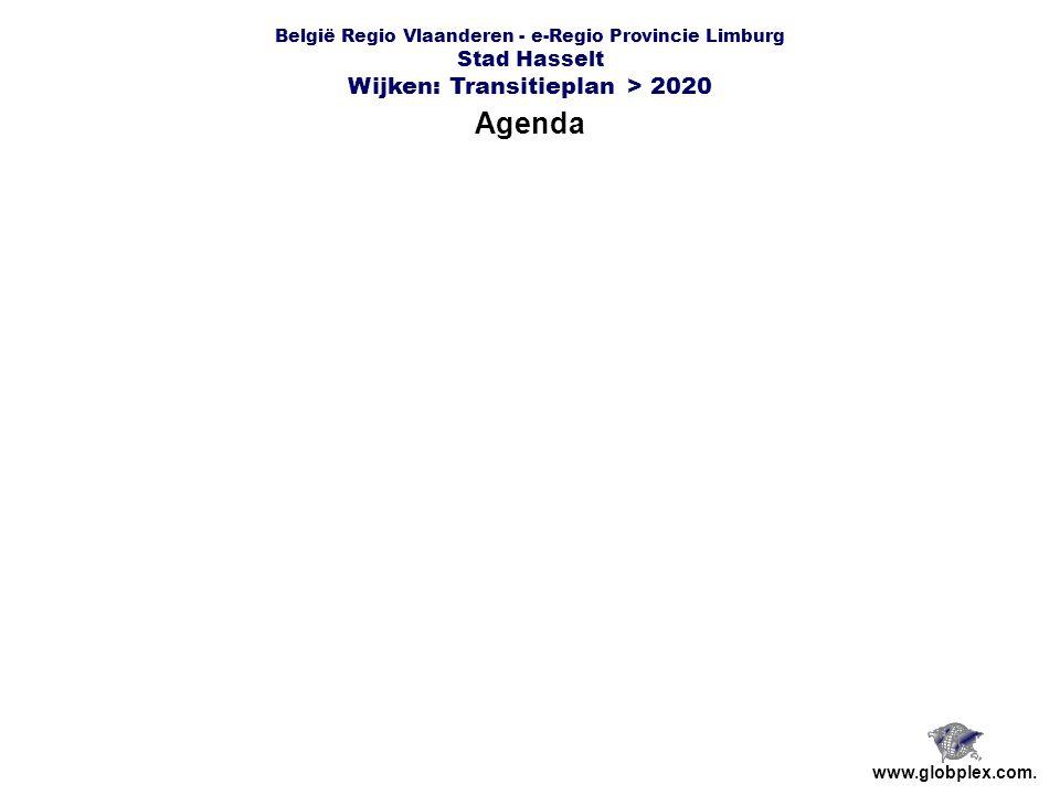 België Regio Vlaanderen - e-Regio Provincie Limburg Stad Hasselt Wijken: Transitieplan > 2020 Agenda www.globplex.com.