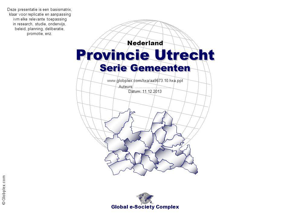 Nederland Global e-Society Complex www.globplex.com/hxa/aa9673.10.hxa.ppt Provincie Utrecht Serie Gemeenten Auteurs: …………………….… Datum: 11.12.2013 © Gl