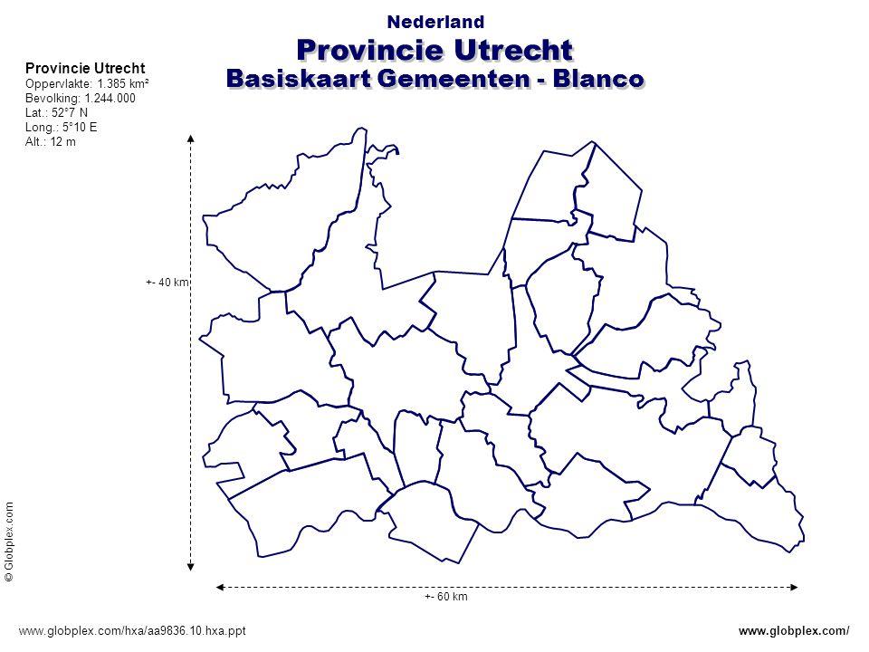 Provincie Utrecht Basiskaart Gemeenten - Blanco Nederland www.globplex.com/hxa/aa9836.10.hxa.pptwww.globplex.com/ Provincie Utrecht Oppervlakte: 1.385