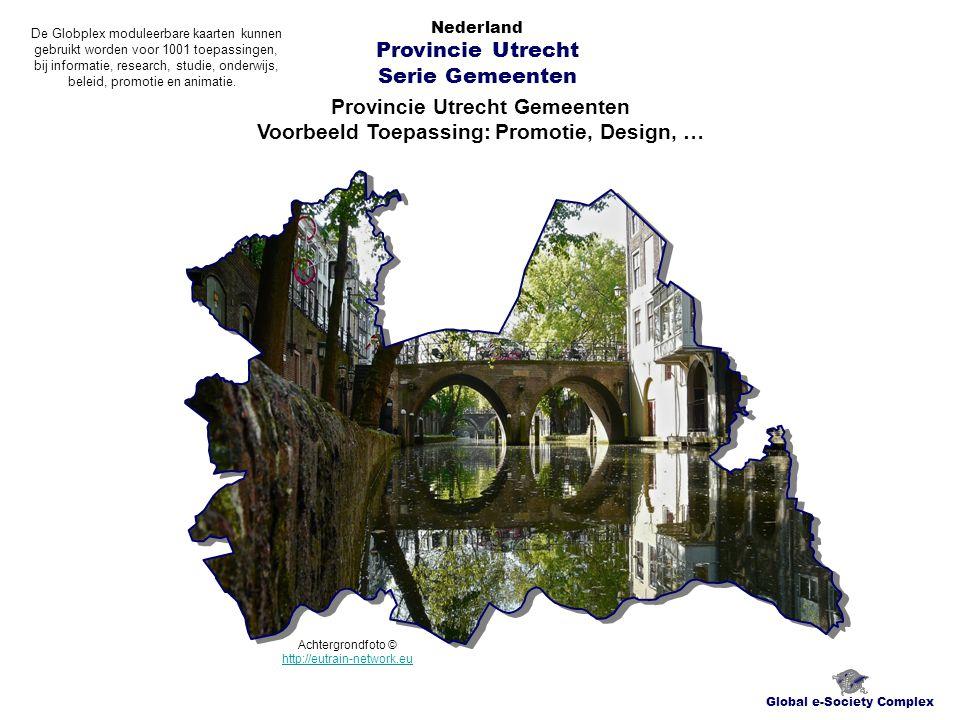 Provincie Utrecht Gemeenten Voorbeeld Toepassing: Promotie, Design, … Global e-Society Complex Nederland Provincie Utrecht Serie Gemeenten De Globplex