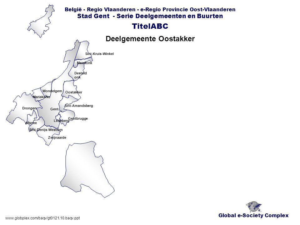 Global e-Society Complex www.globplex.com/baqv/gt0121.10.baqv.ppt België - Regio Vlaanderen - e-Regio Provincie Oost-Vlaanderen Stad Gent - Serie Deel
