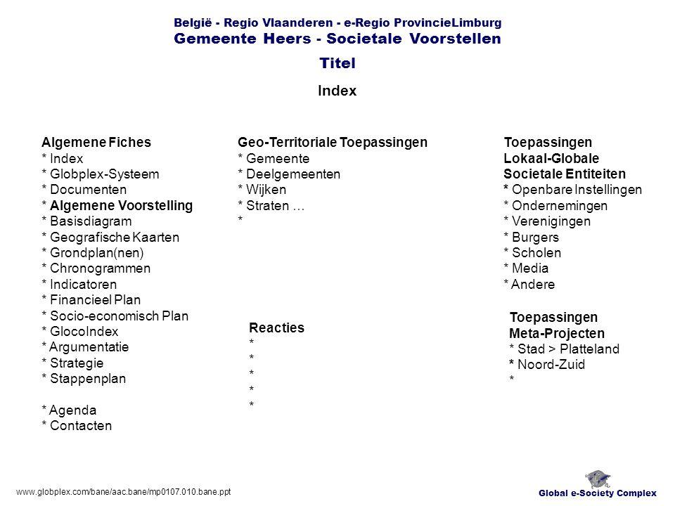 Global e-Society Complex België - Regio Vlaanderen - e-Regio ProvincieLimburg Gemeente Heers - Societale Voorstellen Globplex-Systeem Titel www.globplex.com/bane/aac.bane/mp0107.010.bane.ppt