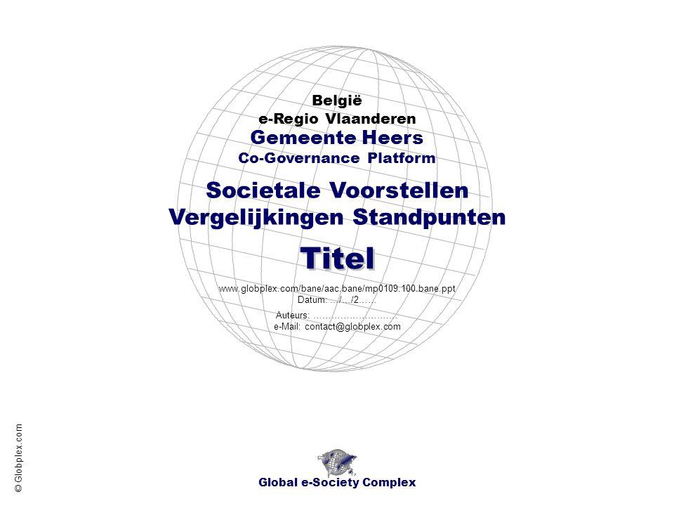 Global e-Society Complex België - Regio Vlaanderen - e-Regio ProvincieLimburg Gemeente Heers - Societale Voorstellen - Vergelijkingen Standpunten Globplex Algemeen www.globplex.com/bane/ Titel www.globplex.com/bane/aac.bane/mp0109.100.bane.ppt