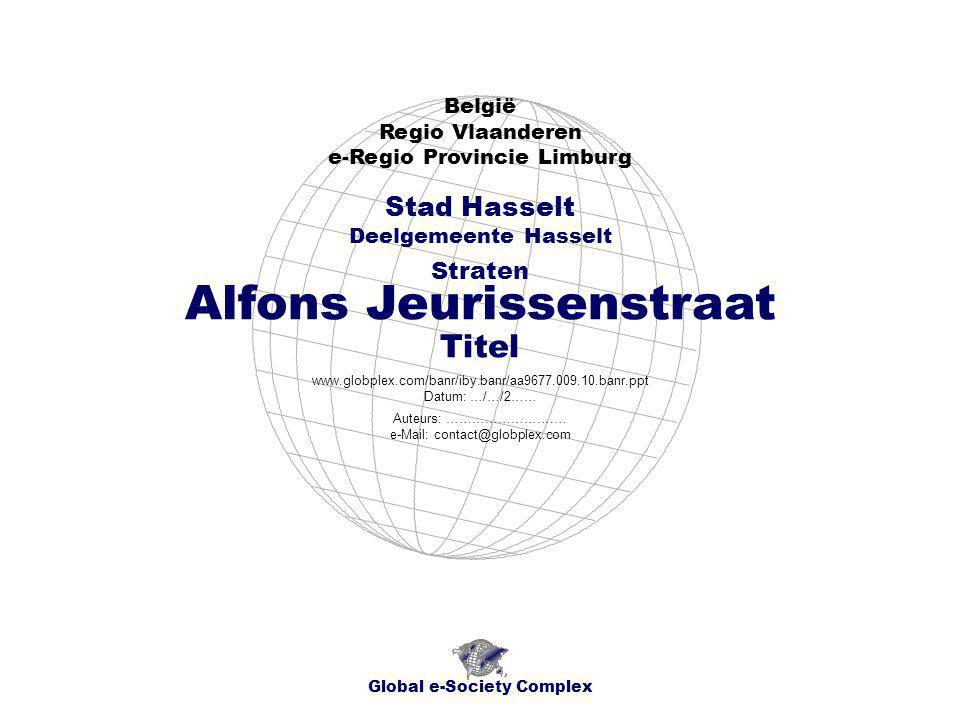 België - Regio Vlaanderen - e-Regio Provincie Limburg Stad Hasselt - Deelgemeente Hasselt - Straten Inhoud Global e-Society Complex Alfons Jeurissenstraat Titel