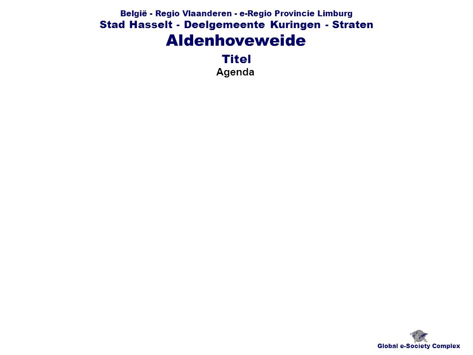 België - Regio Vlaanderen - e-Regio Provincie Limburg Stad Hasselt - Deelgemeente Kuringen - Straten Agenda Global e-Society Complex Aldenhoveweide Titel