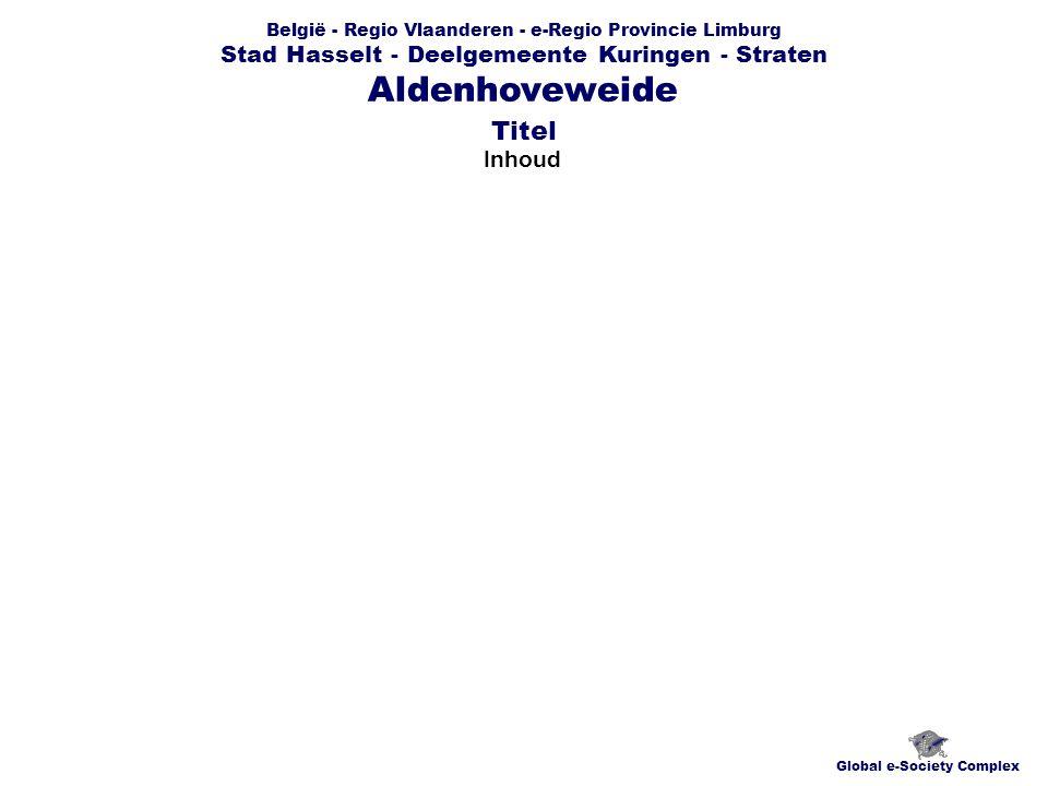 België - Regio Vlaanderen - e-Regio Provincie Limburg Stad Hasselt - Deelgemeente Kuringen - Straten Inhoud Global e-Society Complex Aldenhoveweide Titel