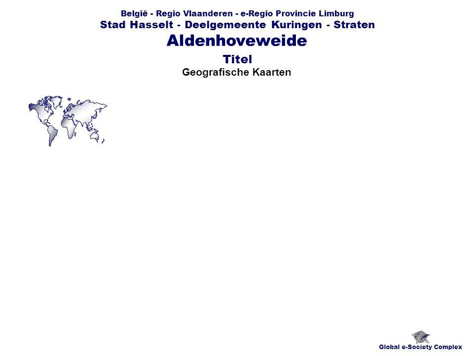 België - Regio Vlaanderen - e-Regio Provincie Limburg Stad Hasselt - Deelgemeente Kuringen - Straten Geografische Kaarten Global e-Society Complex Aldenhoveweide Titel
