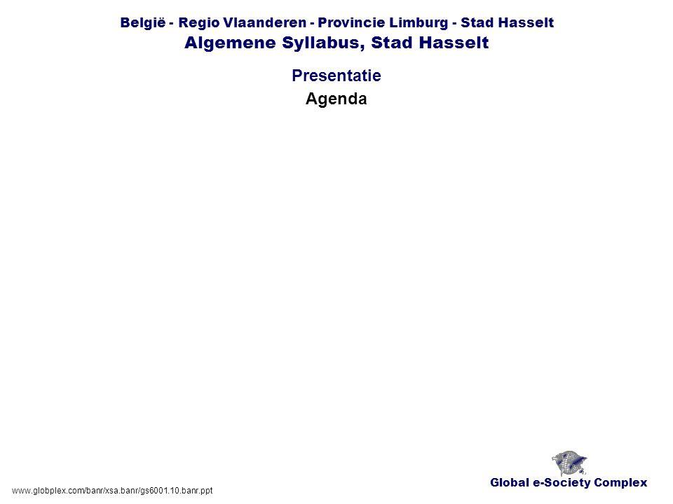 Global e-Society Complex België - Regio Vlaanderen - Provincie Limburg - Stad Hasselt Algemene Syllabus, Stad Hasselt Presentatie www.globplex.com/banr/xsa.banr/gs6001.10.banr.ppt Agenda