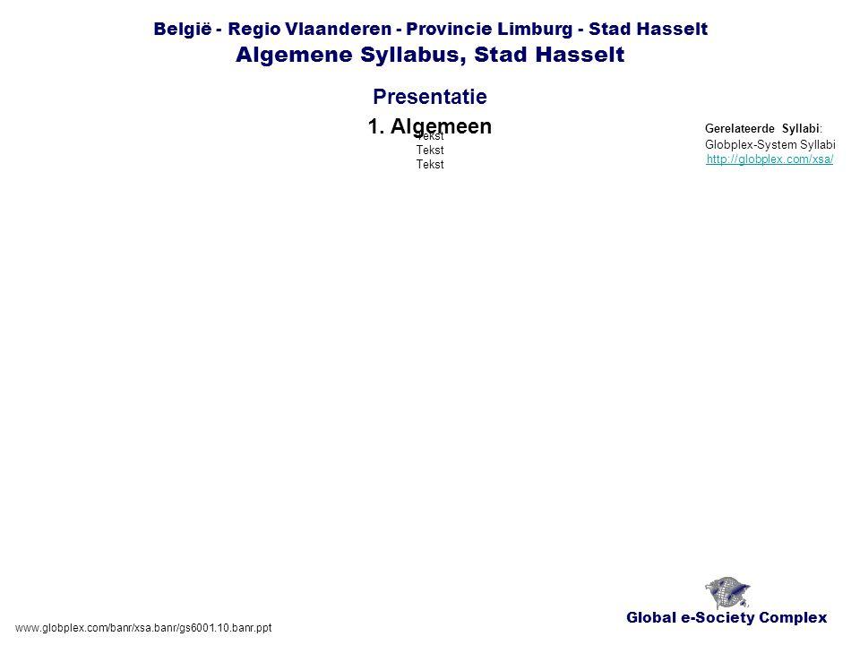 Global e-Society Complex België - Regio Vlaanderen - Provincie Limburg - Stad Hasselt Algemene Syllabus, Stad Hasselt Presentatie www.globplex.com/banr/xsa.banr/gs6001.10.banr.ppt 1.