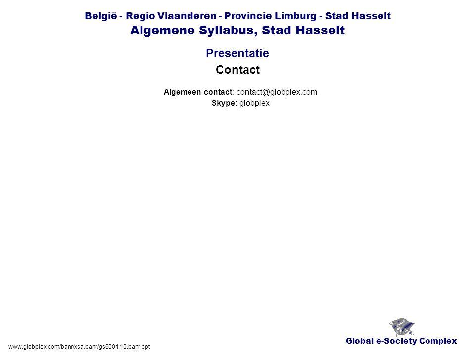 Global e-Society Complex België - Regio Vlaanderen - Provincie Limburg - Stad Hasselt Algemene Syllabus, Stad Hasselt Presentatie www.globplex.com/banr/xsa.banr/gs6001.10.banr.ppt Contact Algemeen contact: contact@globplex.com Skype: globplex