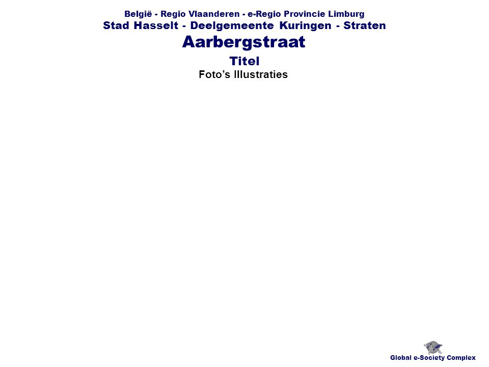 België - Regio Vlaanderen - e-Regio Provincie Limburg Stad Hasselt - Deelgemeente Kuringen - Straten Foto's Illustraties Global e-Society Complex Aarbergstraat Titel