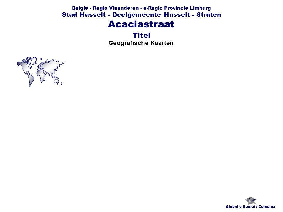 België - Regio Vlaanderen - e-Regio Provincie Limburg Stad Hasselt - Deelgemeente Hasselt - Straten Geografische Kaarten Global e-Society Complex Acaciastraat Titel