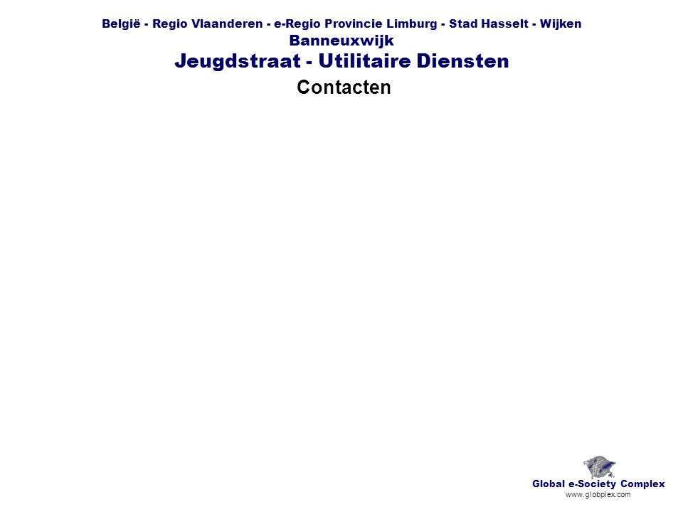 België - Regio Vlaanderen - e-Regio Provincie Limburg - Stad Hasselt - Wijken Banneuxwijk Jeugdstraat - Utilitaire Diensten Contacten Global e-Society