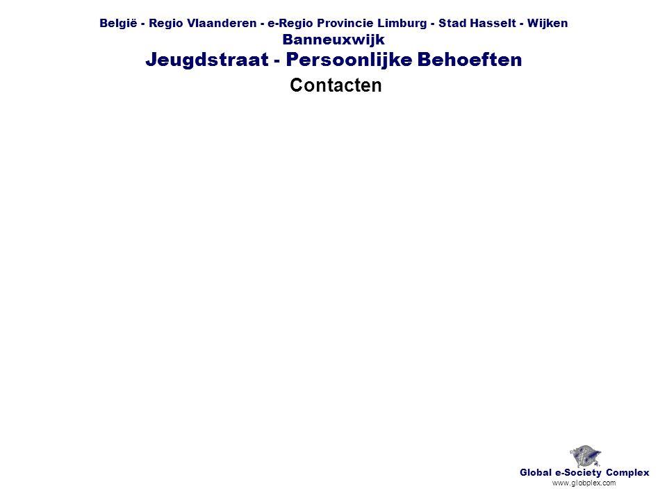 België - Regio Vlaanderen - e-Regio Provincie Limburg - Stad Hasselt - Wijken Banneuxwijk Jeugdstraat - Persoonlijke Behoeften Contacten Global e-Society Complex www.globplex.com