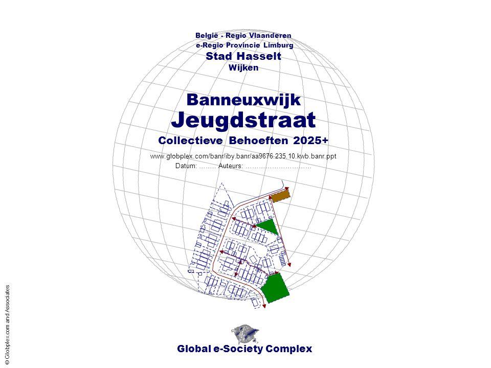 België - Regio Vlaanderen - e-Regio Provincie Limburg - Stad Hasselt - Wijken Banneuxwijk Jeugdstraat - Collectieve Behoeften 2025+ Inhoud Global e-Society Complex www.globplex.com