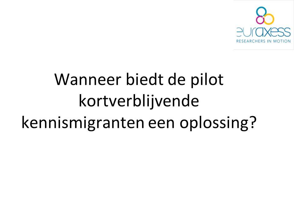 Wanneer biedt de pilot kortverblijvende kennismigranten een oplossing