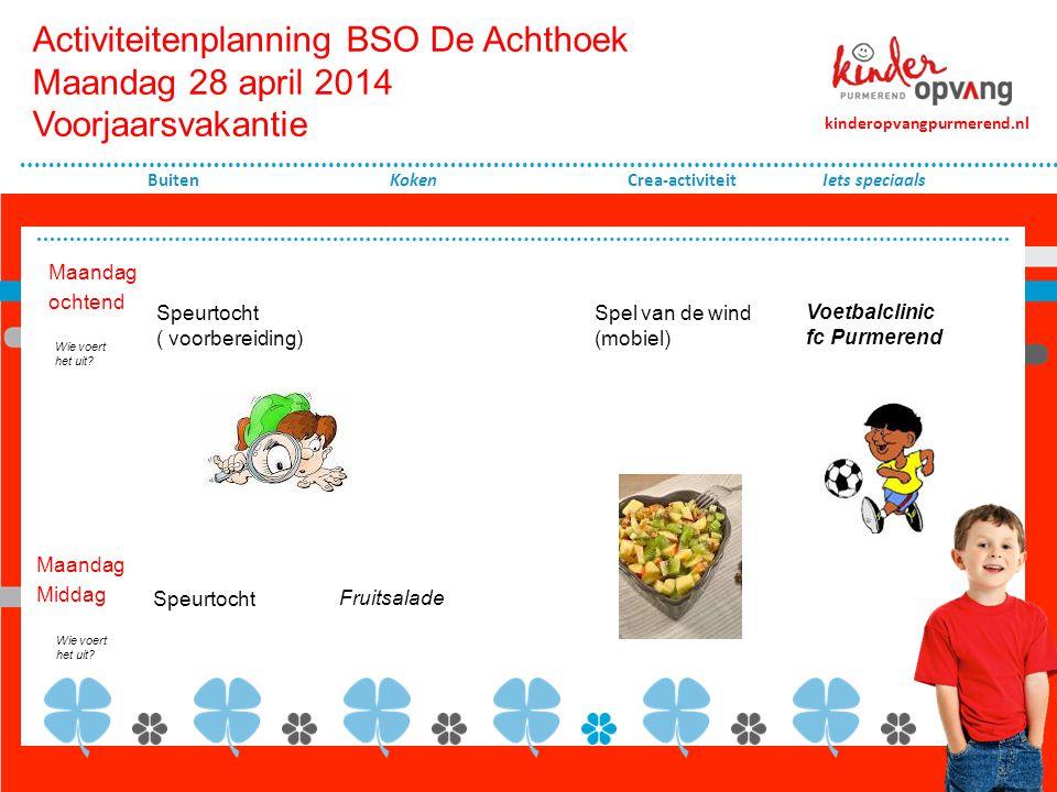 Activiteitenplanning BSO De Achthoek Maandag 28 april 2014 Voorjaarsvakantie Maandag ochtend Koken Crea-activiteit Maandag Middag kinderopvangpurmerend.nl Buiten Wie voert het uit.