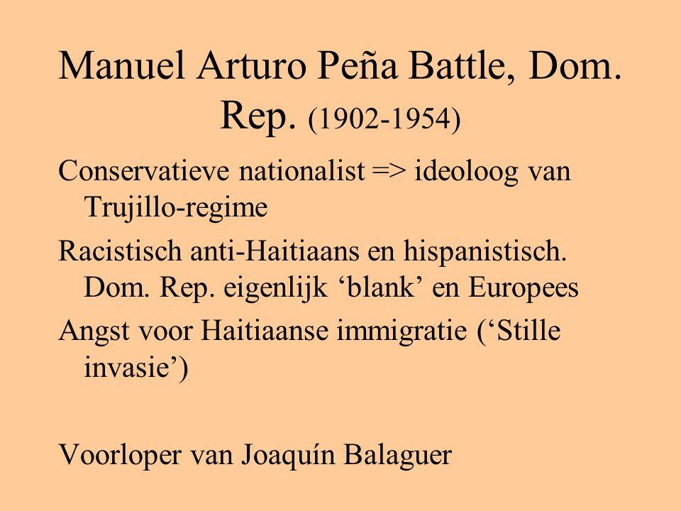 Manuel Arturo Peña Battle, Dom. Rep. (1902-1954) Conservatieve nationalist => ideoloog van Trujillo-regime Racistisch anti-Haitiaans en hispanistisch.