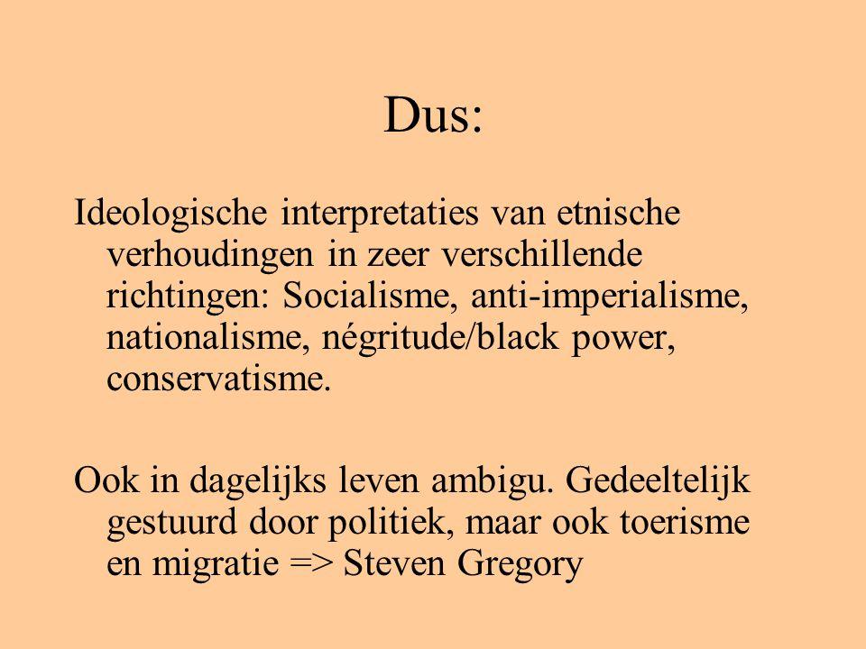 Dus: Ideologische interpretaties van etnische verhoudingen in zeer verschillende richtingen: Socialisme, anti-imperialisme, nationalisme, négritude/black power, conservatisme.