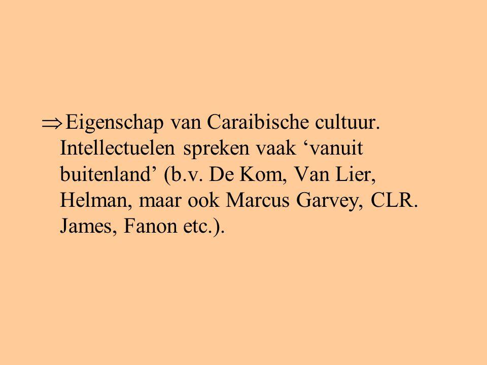  Eigenschap van Caraibische cultuur. Intellectuelen spreken vaak 'vanuit buitenland' (b.v. De Kom, Van Lier, Helman, maar ook Marcus Garvey, CLR. Jam