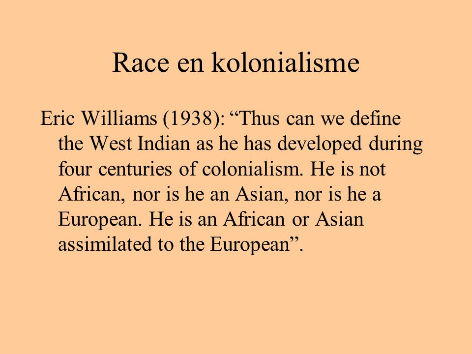 Race en kolonialisme Eric Williams (1938): Thus can we define the West Indian as he has developed during four centuries of colonialism.