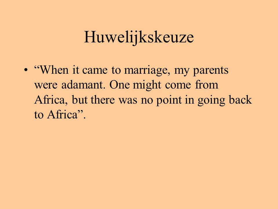 Huwelijkskeuze When it came to marriage, my parents were adamant.