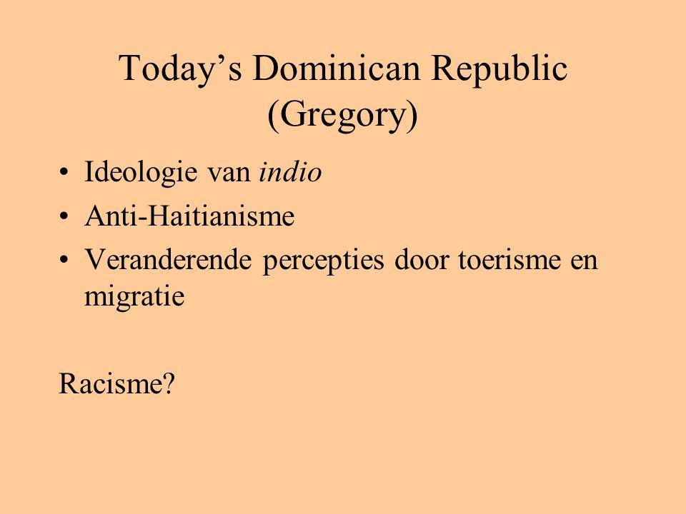 Today's Dominican Republic (Gregory) Ideologie van indio Anti-Haitianisme Veranderende percepties door toerisme en migratie Racisme?