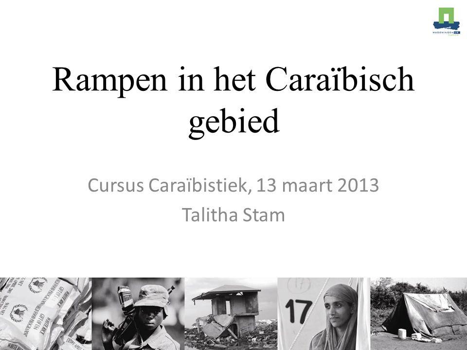 Rampen in het Caraïbisch gebied Cursus Caraïbistiek, 13 maart 2013 Talitha Stam