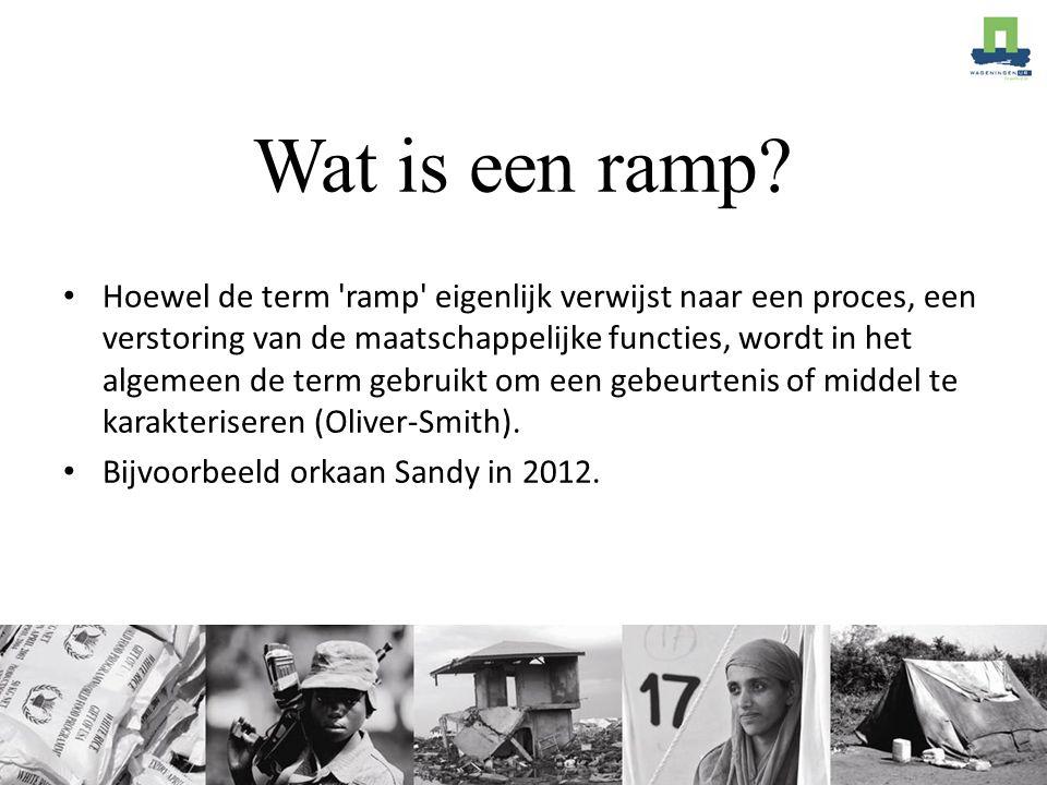 Wat is een ramp? Hoewel de term 'ramp' eigenlijk verwijst naar een proces, een verstoring van de maatschappelijke functies, wordt in het algemeen de t
