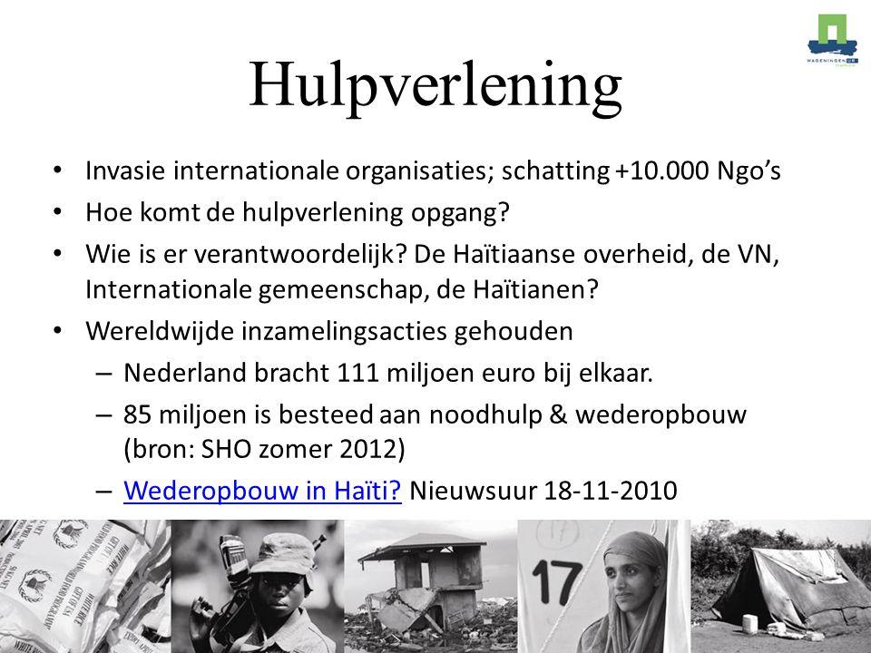 Hulpverlening Invasie internationale organisaties; schatting +10.000 Ngo's Hoe komt de hulpverlening opgang? Wie is er verantwoordelijk? De Haïtiaanse