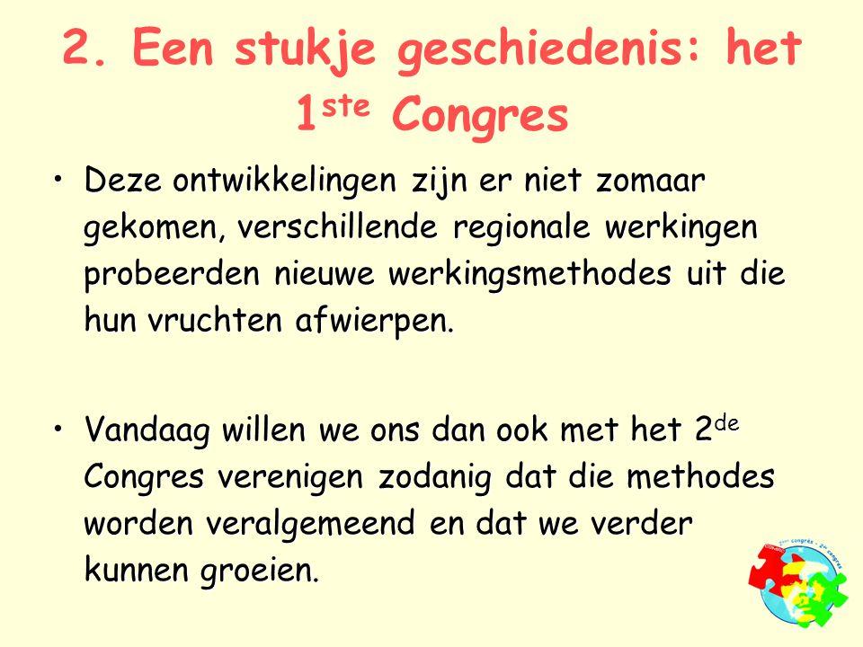 2. Een stukje geschiedenis: het 1 ste Congres Deze ontwikkelingen zijn er niet zomaar gekomen, verschillende regionale werkingen probeerden nieuwe wer