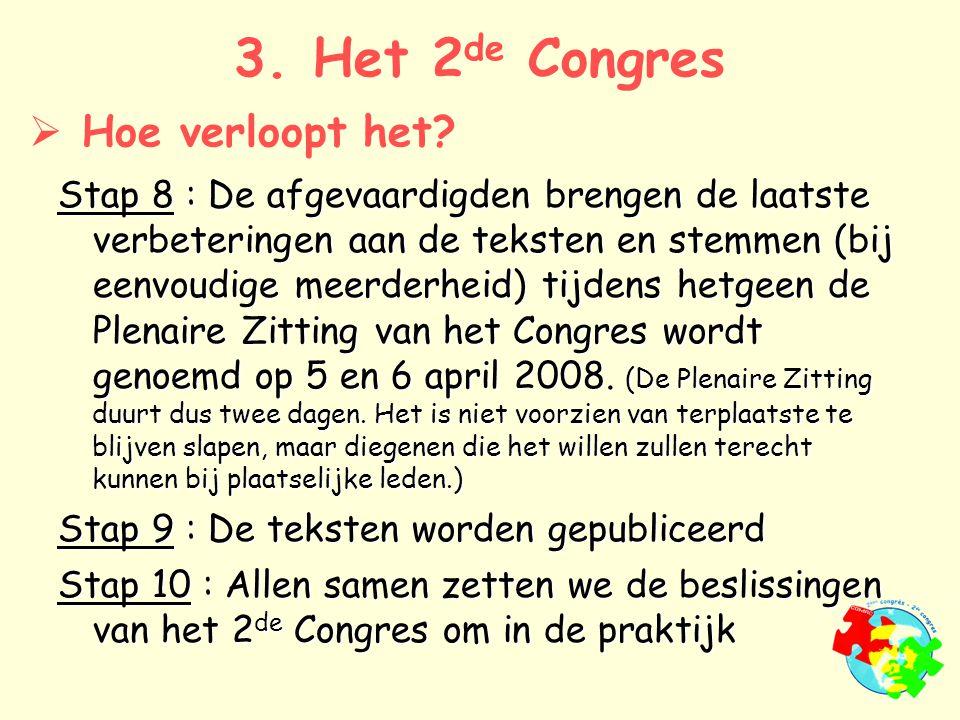 Stap 8 : De afgevaardigden brengen de laatste verbeteringen aan de teksten en stemmen (bij eenvoudige meerderheid) tijdens hetgeen de Plenaire Zitting van het Congres wordt genoemd op 5 en 6 april 2008.