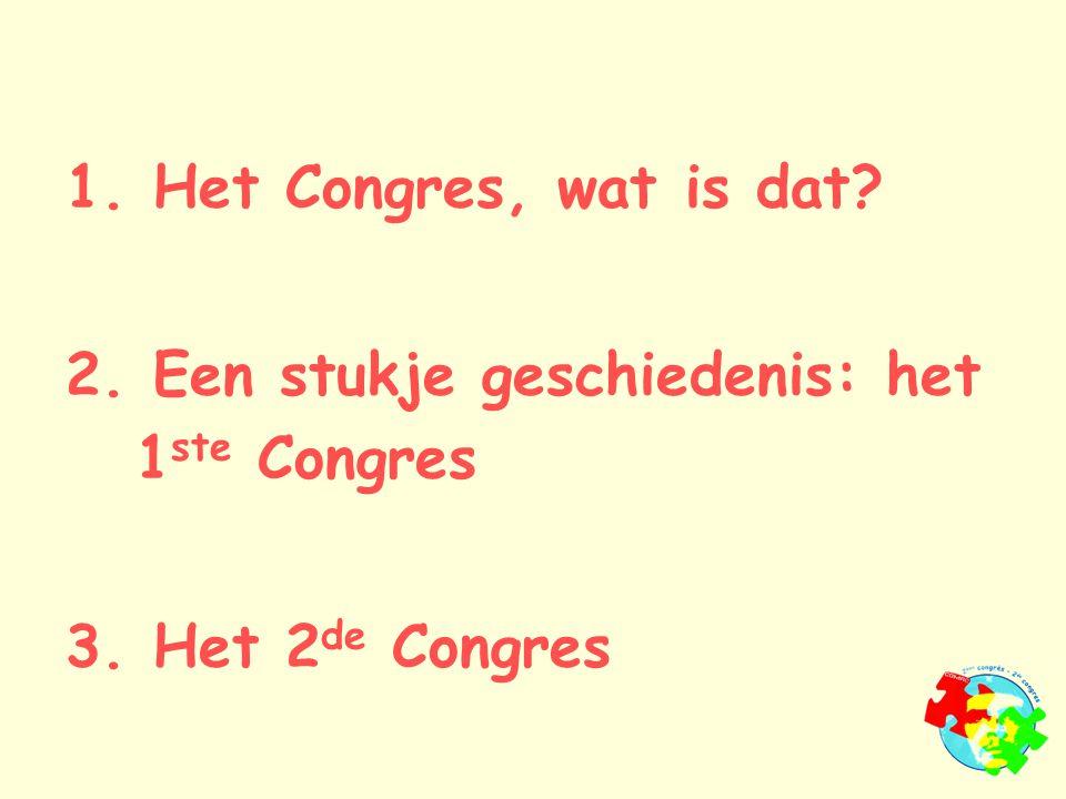 1. Het Congres, wat is dat 2. Een stukje geschiedenis: het 1 ste Congres 3. Het 2 de Congres