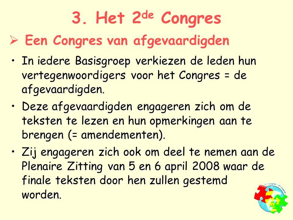 In iedere Basisgroep verkiezen de leden hun vertegenwoordigers voor het Congres = de afgevaardigden.In iedere Basisgroep verkiezen de leden hun vertegenwoordigers voor het Congres = de afgevaardigden.