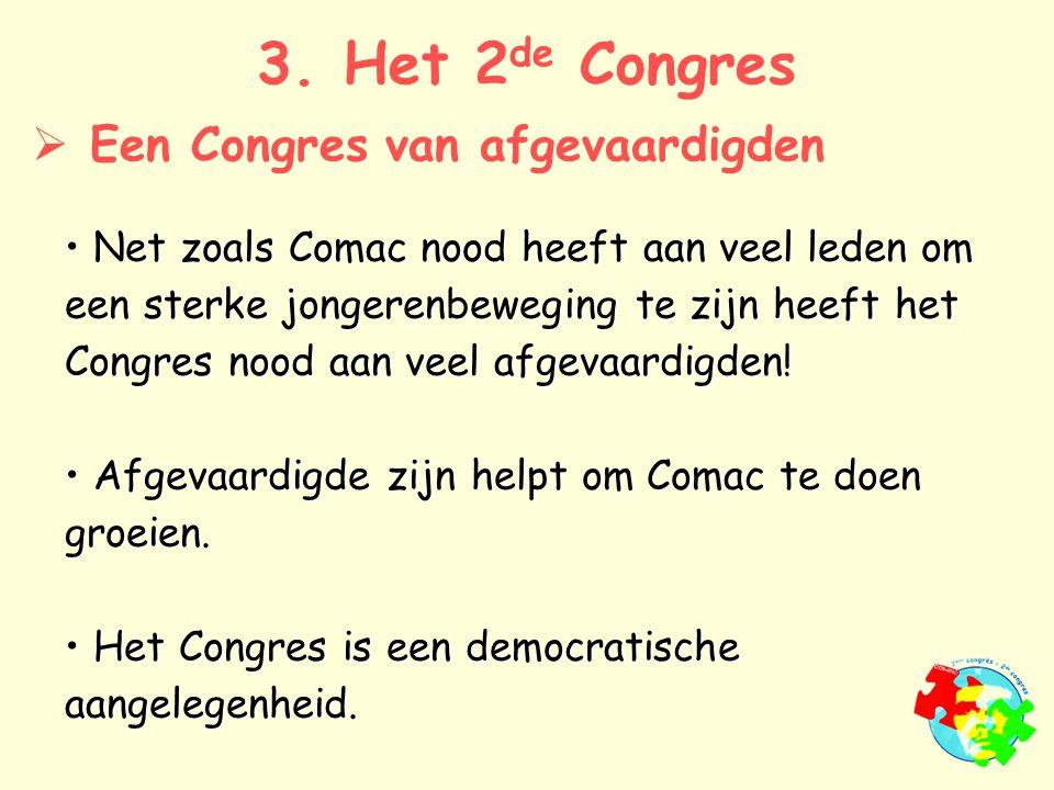 Net zoals Comac nood heeft aan veel leden om een sterke jongerenbeweging te zijn heeft het Congres nood aan veel afgevaardigden.