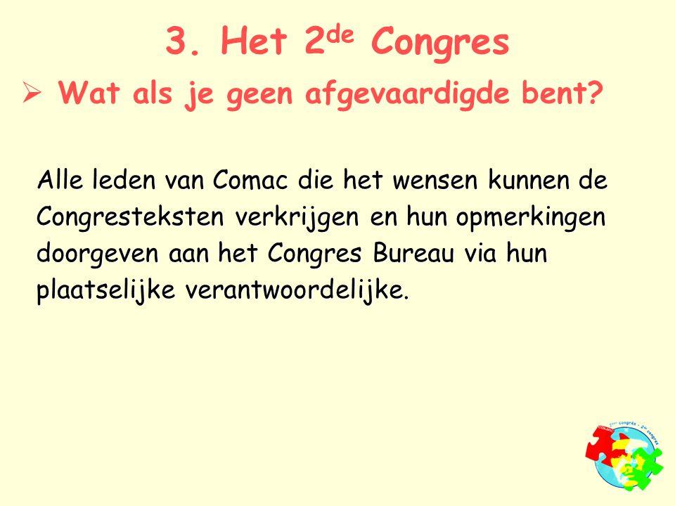 Alle leden van Comac die het wensen kunnen de Congresteksten verkrijgen en hun opmerkingen doorgeven aan het Congres Bureau via hun plaatselijke verantwoordelijke.