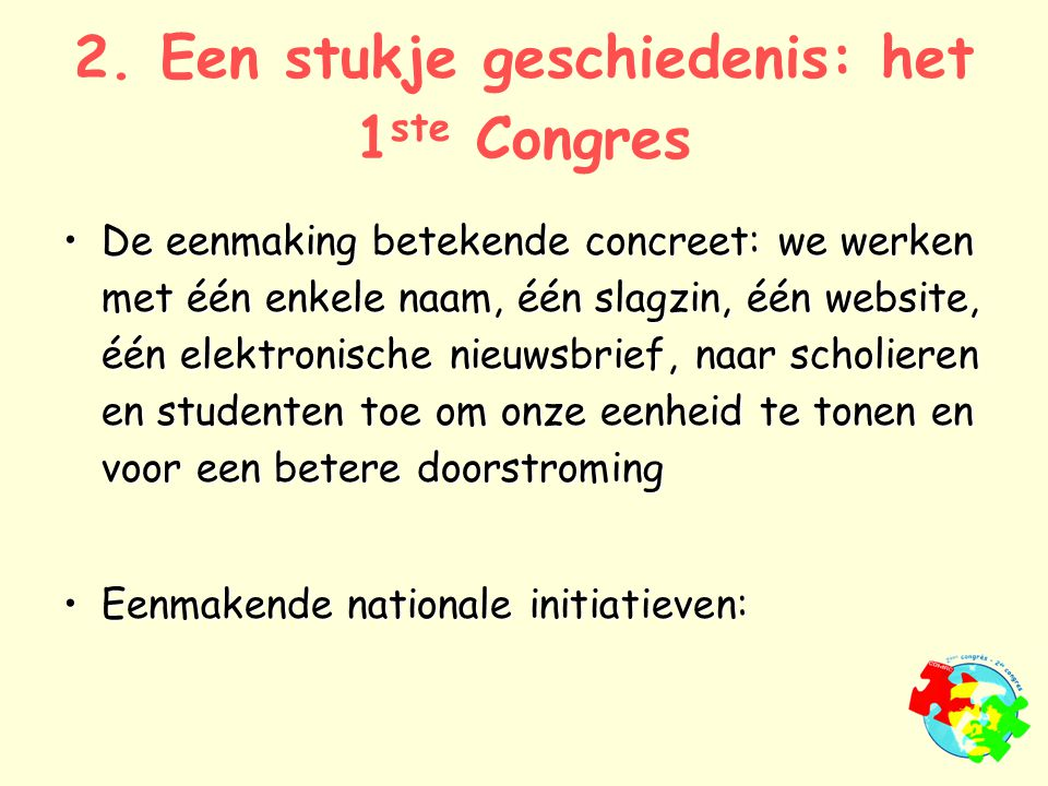 2. Een stukje geschiedenis: het 1 ste Congres De eenmaking betekende concreet: we werken met één enkele naam, één slagzin, één website, één elektronis