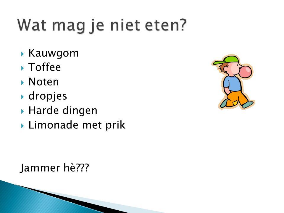  Kauwgom  Toffee  Noten  dropjes  Harde dingen  Limonade met prik Jammer hè???